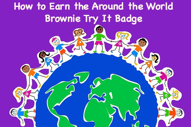 How to Earn the Around the World Brownie Try It Badge