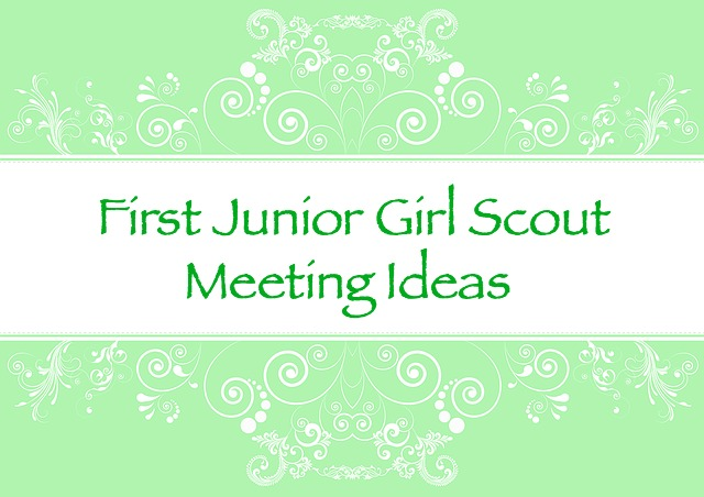 Here is a lesson plan for your very first Junior Girl Scout meeting.