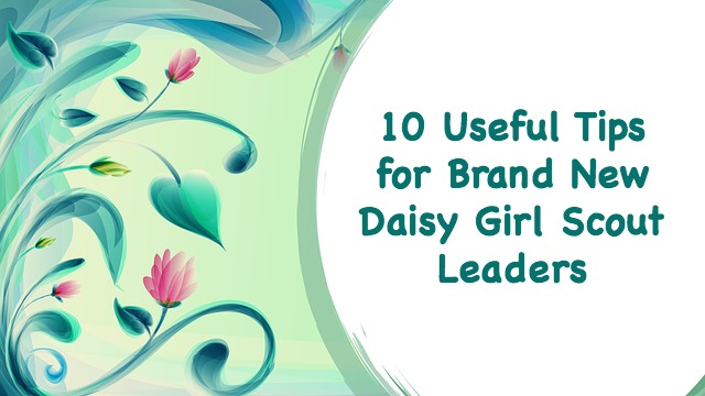 Are you starting a brand new Daisy troop? Here are 10 useful tips for getting started on the right foot.