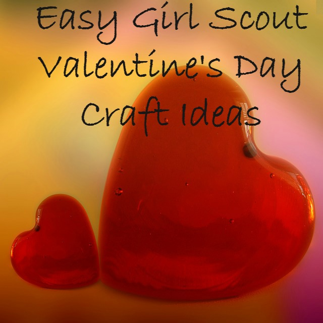 Valentine S Day Crafts For Girl Scouts Scout Leader