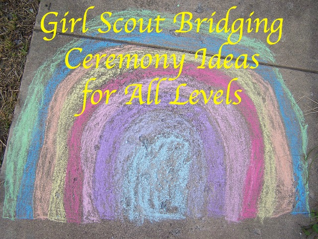 Need ideas for your bridging ceremony? Here they are for all levels!