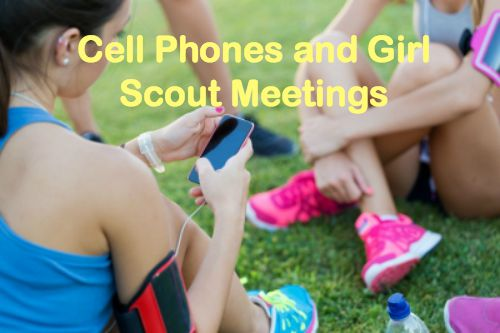 Girl Scout leaders need to establish rules and guidelines for cell phone use as the girls get older.