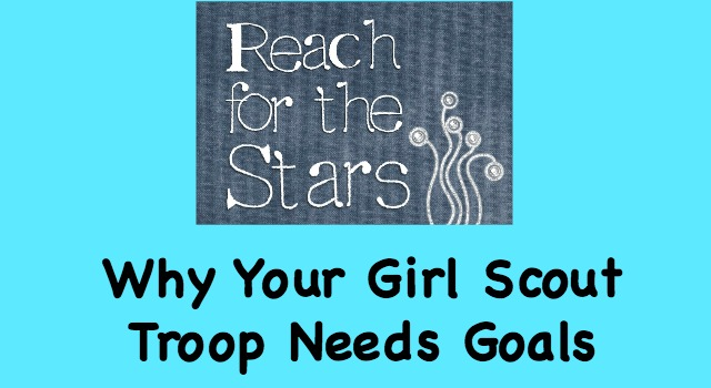 Troop leaders need to have goals for each year so that the girls know that they are working towards something.