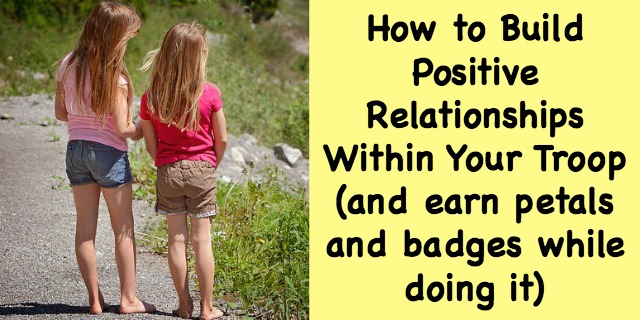 How to Build Positive Realtionships Within Your Troop (and earn petals and badges while doing it). Great for the first or second meeting of the year for all levels of scouts.