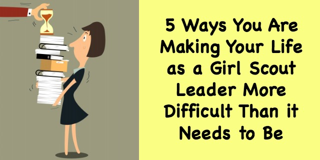 Here are 5 things that Girl Scout leaders do that make their volunteer positions more difficult than it needs to be. Find out how to correct them so you can enjoy it more!