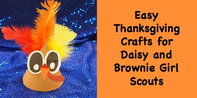 Here are some quick and easy crafts for Daisy and Brownie Girl Scouts to do during the Thanksgiving season.