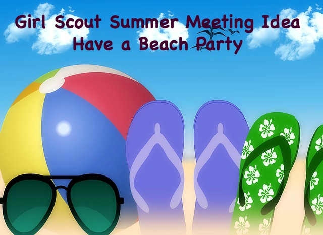 Have a backyard beach party for a fun and informal summer Girl Scout meeting.