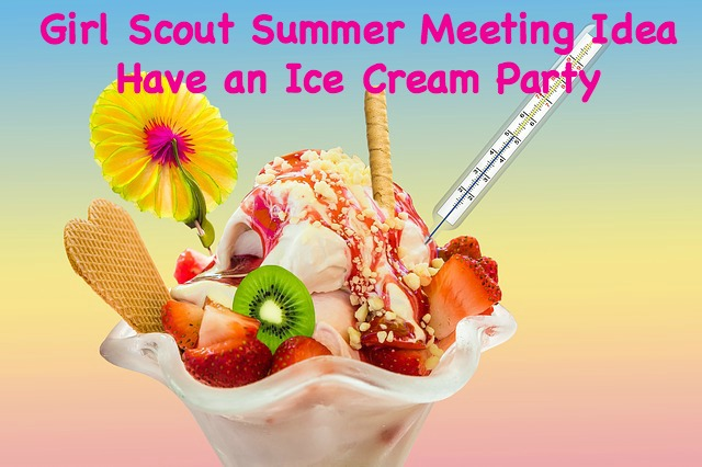 Need a fun and easy to plan summer meeting for your Girl Scout troop? Host an ice cream sundae party!