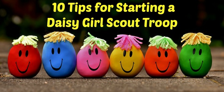 Top 10 Tips for Starting a Daisy Girl Scout Troop from an experienced leader