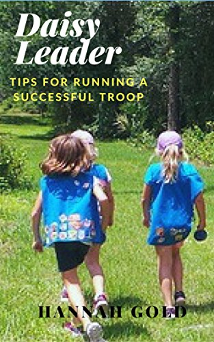 Updated Girl Scout Daisy Leader Book A guide at your side with new chapters and augmented chapters to help you start your troop off on the right foot