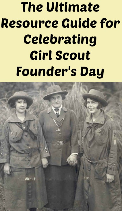 The Ultimate Resource Guide for Celebrating Girl Scout Founder's Day. Activities, ceremonies, games and more